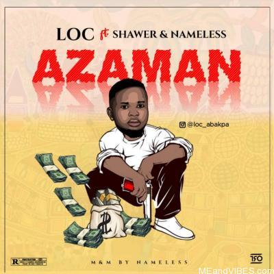 LOC ft. Shawer & Nameless – Azaman
