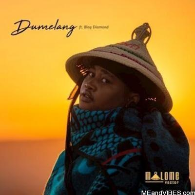 Malome Vector – Dumelang Ft Blaq Diamond