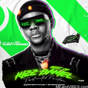 DJ PlentySongz – Best Of Kizz Daniel (Most Wanted Mix)
