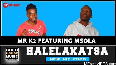 Mr K2 – Halelakatsa Ft. Msola