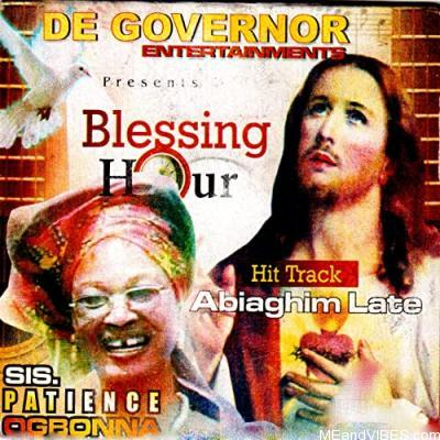 Sis Patience Ogbonna – Blessing Hour (Abiaghim Late)