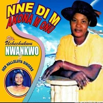 Sis. Uchechukwu Nwankwo - Nne Di M Akona M Onu