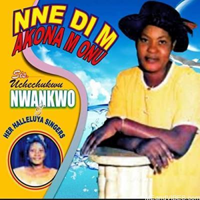 Sis. Uchechukwu Nwankwo – Nne Di M Akona M Onu