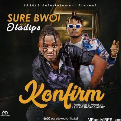 Sure Bwoi ft Oladips – Konfirm