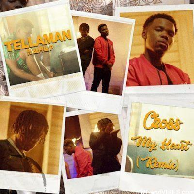 Tellaman – Cross My Heart (Remix) Ft. Alpha P