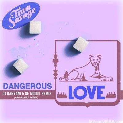 Tiwa Savage – Dangerous Love ( Amapiano Remix ) By DJ Ganyani & De Mogul Remix