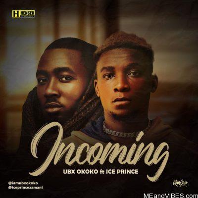 Ubx Okoko ft Ice Prince – Incoming (Remix)