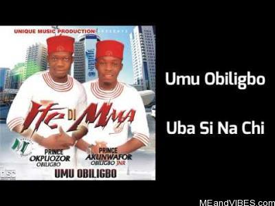 Umu Obiligbo - Uba Si Na Chi