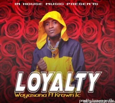 Wayasana Ft. Krawn Ic – Loyalty