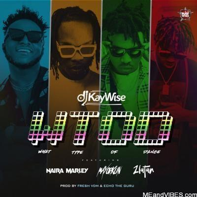 DJ Kaywise ft. Naira Marley, Mayorkun, Zlatan – What Type Of Dance (WTOD)