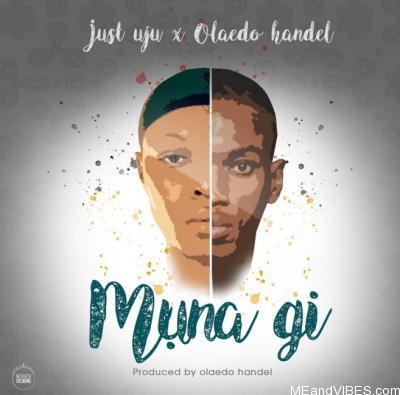 Just Uju x Olaedo Handel – Muna Gi