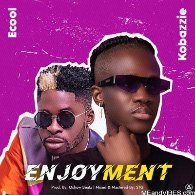 Kobazzie ft DJ Ecool – Enjoyment
