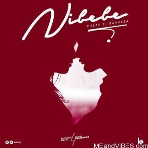 Kusah ft Barnaba – Nibebe