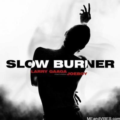 Larry Gaaga ft Joeboy – Slow Burner