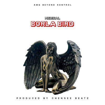 Medikal – Borla Bird