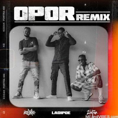 Rexxie ft Ladipoe & Zlatan – Opor (Remix)