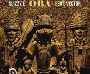 Slizzy E ft Vector – Oba