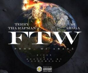 Terry Tha Rapman ft M.I Abaga – FTW (Fuck The World)