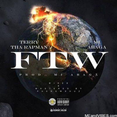Terry Tha Rapman ft M.I Abaga – FTW (Fuck The World)
