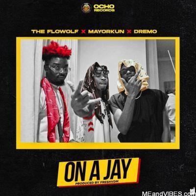 The FlowolF ft. Mayorkun x Dremo – On A Jay