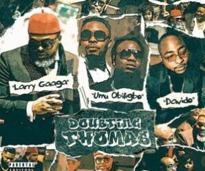 Download MP3: Larry Gaaga – Doubting Thomas ft. Davido & Umu Obiligbo