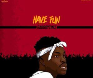 Bad Boy Timz – Have Fun