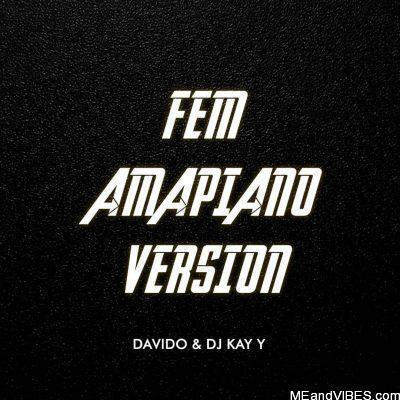 Davido & DJ Kay Y – Fem (Amapiano Version)