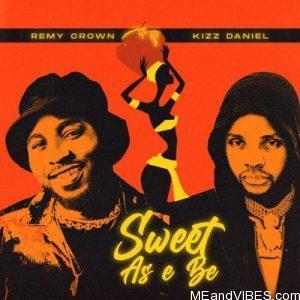 Remy Crown – Sweet As E Be ft. Kizz Daniel