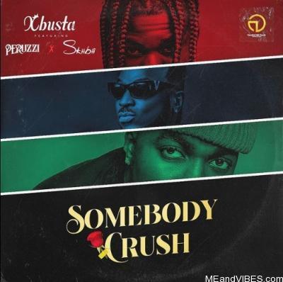 Xbusta – Sombody Crush ft. Peruzzi, Skiibii