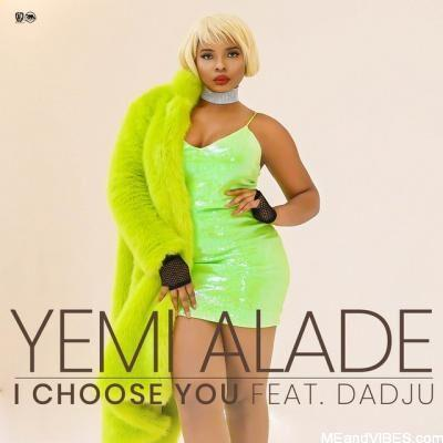 Yemi Alade ft. Dadju – I Choose You