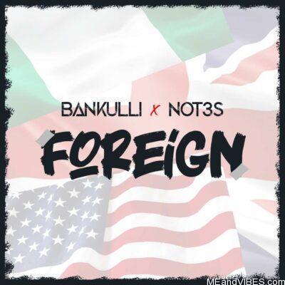 Lyrics: Bankulli – Foreign ft. Not3s