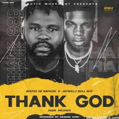 Beepee Ft Jaywillz – Thank God