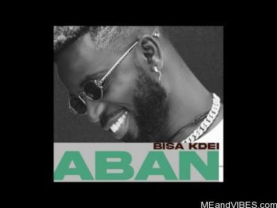 Bisa Kdei – Aban (feat. Yaa Yaa)