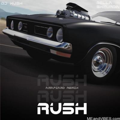 DJ Kush – Rush (Amapiano Remix) Ft. Bella Shmurda