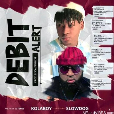 Kolaboy ft SlowDog – Debit Alert