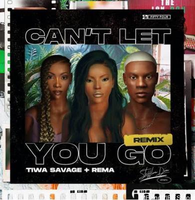 Stefflon Don – Cant Let You Go (Remix) ft Rema & Tiwa Savage