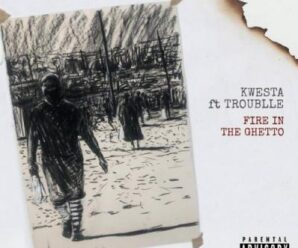 Kwesta ft Troublle – Fire In The Ghetto
