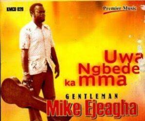 Mike Ejeagha – Uwa Mgbede Ka Mma
