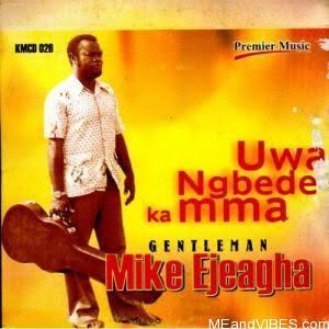 Mike Ejeagha – Uwa Ngbede Ka Mma