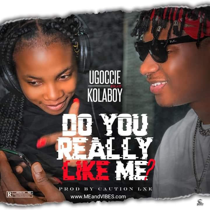 Ugoccie Ft. Kolaboy - Do You Really Like Me?