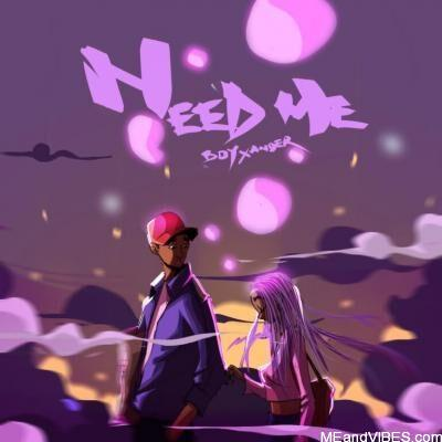 Boy Xander – Need Me