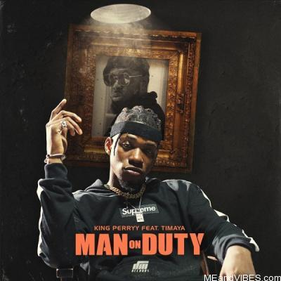 King Perryy – Man On Duty Ft. Timaya