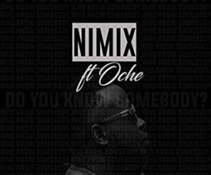 Nimix Ft. Oche – Do You Know Somebody