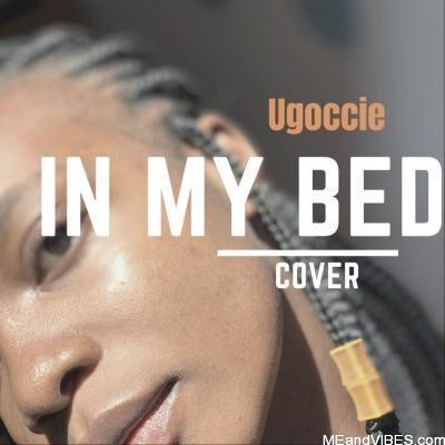 Ugoccie – In My Bed (Cover)