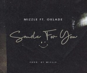 Mizzle ft Oxlade – Smile For You
