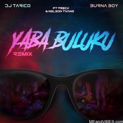 DJ Tarico & Burna Boy – Yaba Buluku (Remix) ft. Preck & Nelson Tivane