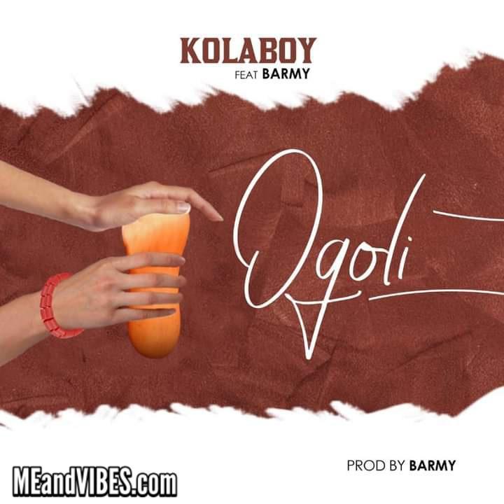 KolaBoy – Ogoli Ft Barmy
