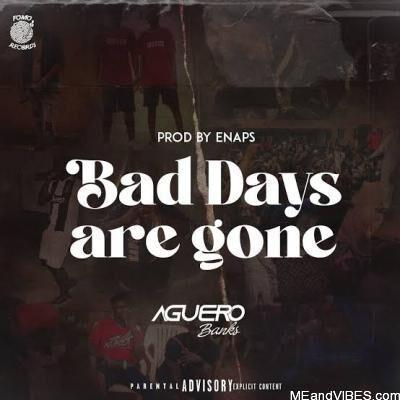Aguero Banks – Bad Days Are Gone