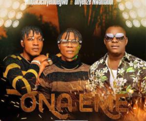 Umuaka Chinyelu Egwu – Ona Eme ft. Onyenze
